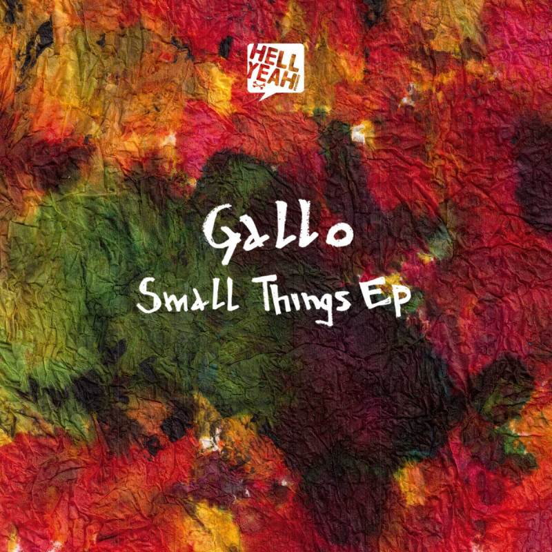 Gallo - Small Things EP [Hell Yeah Recordings]