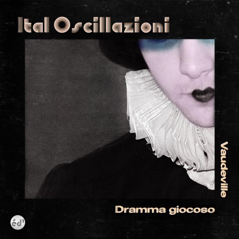 Ital Oscillazioni - Dramma Giocoso / Vaudeville [Epoché d'Autore]
