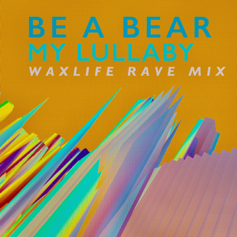 Be A Bear - My Lullaby (Waxlife Rave Mix) [Il Piccio Records]