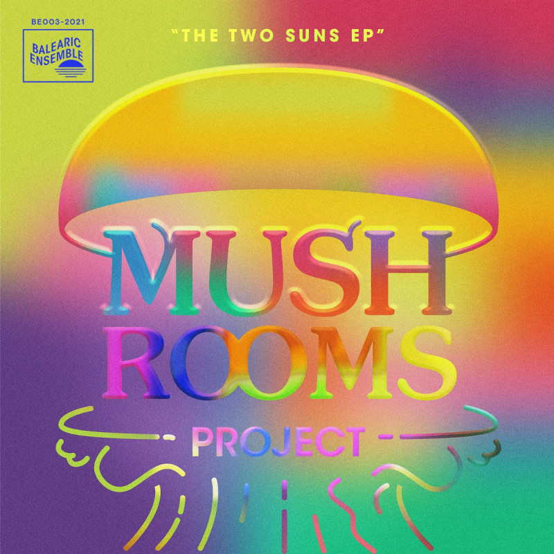 Mushrooms Project - The Two Suns EP [Balearic Ensemble]
