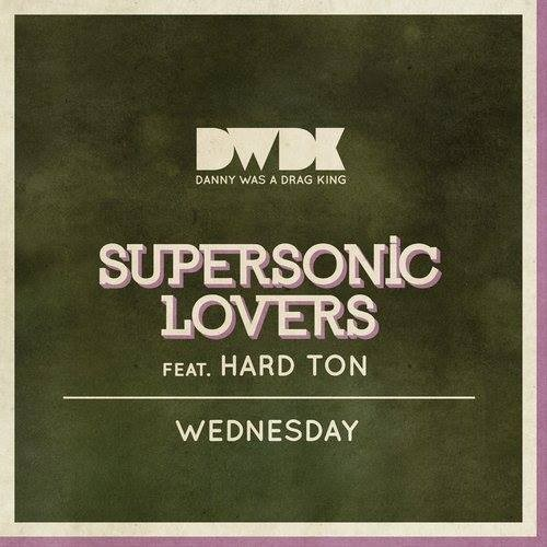 Supersonic Lovers feat. Hard Ton - Wednesday [Danny Was A Drag King, DJ Rocca, Marcello Giordani]