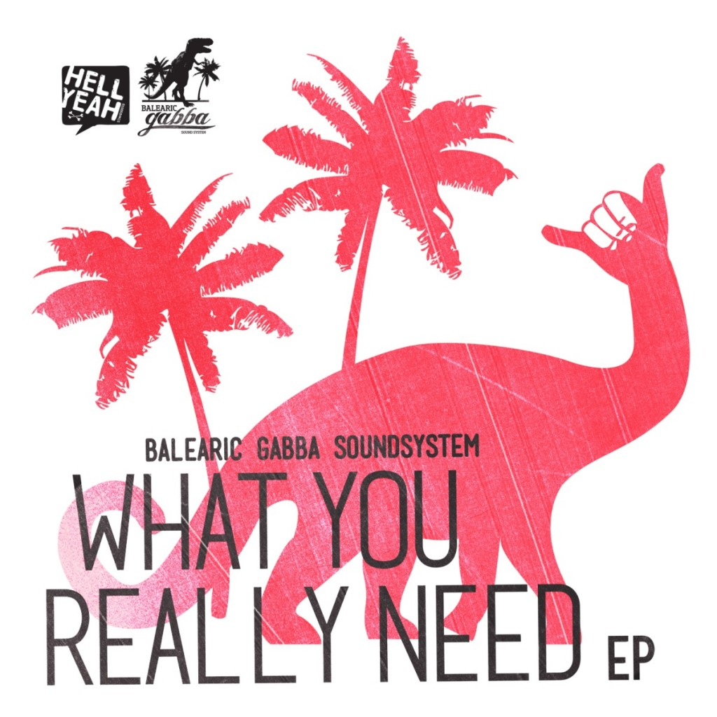 What you really need EP Balearic gabba sounsystem The Italo Job ghettoblaster