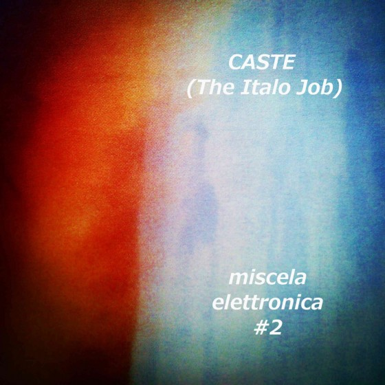 Caste (The Italo Job) - Miscela Elettronica #2