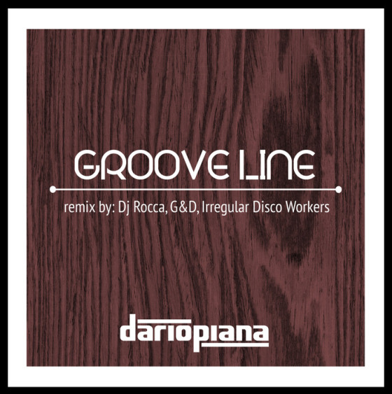 Dario Piana - Groove Line (remixes DJ Rocca, G&D, Irregular Disco Workers)