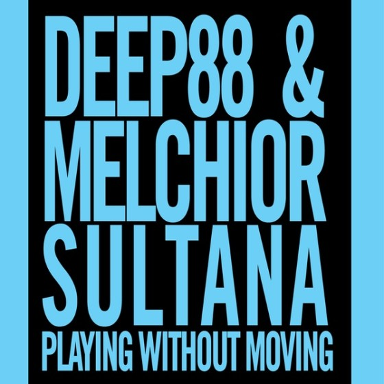 Deep88 & Melchior Sultana ‎– Playing Without Moving
