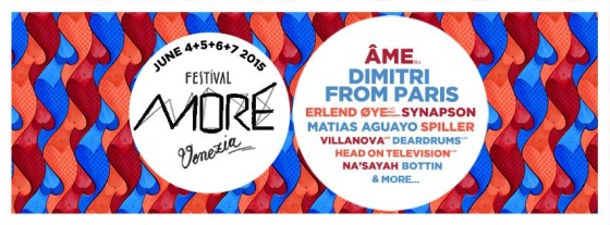 More Festival Venice - 4/7 june w/ Âme, Dimitri From Paris, Erlend Øye, Bottin, Na'Sayah, Olderic, Villanova, Deardrums, Matias Aguayo, Synapson, Spiller, Scuola Furano, Head On Television, Leam, Massimo Santi